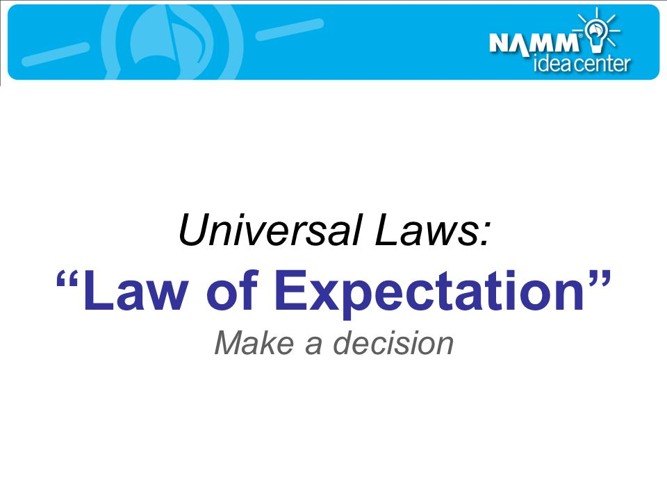 Law of Expectation Universal Laws: Make a decision