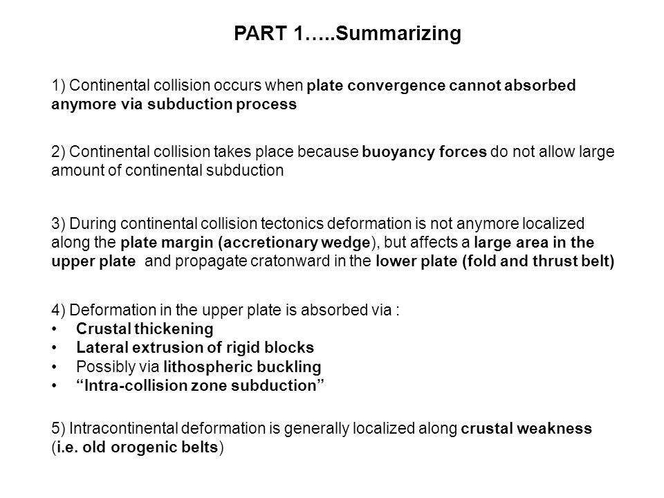 PART 1…..Summarizing 1) Continental collision occurs when plate convergence cannot absorbed anymore via subduction process.