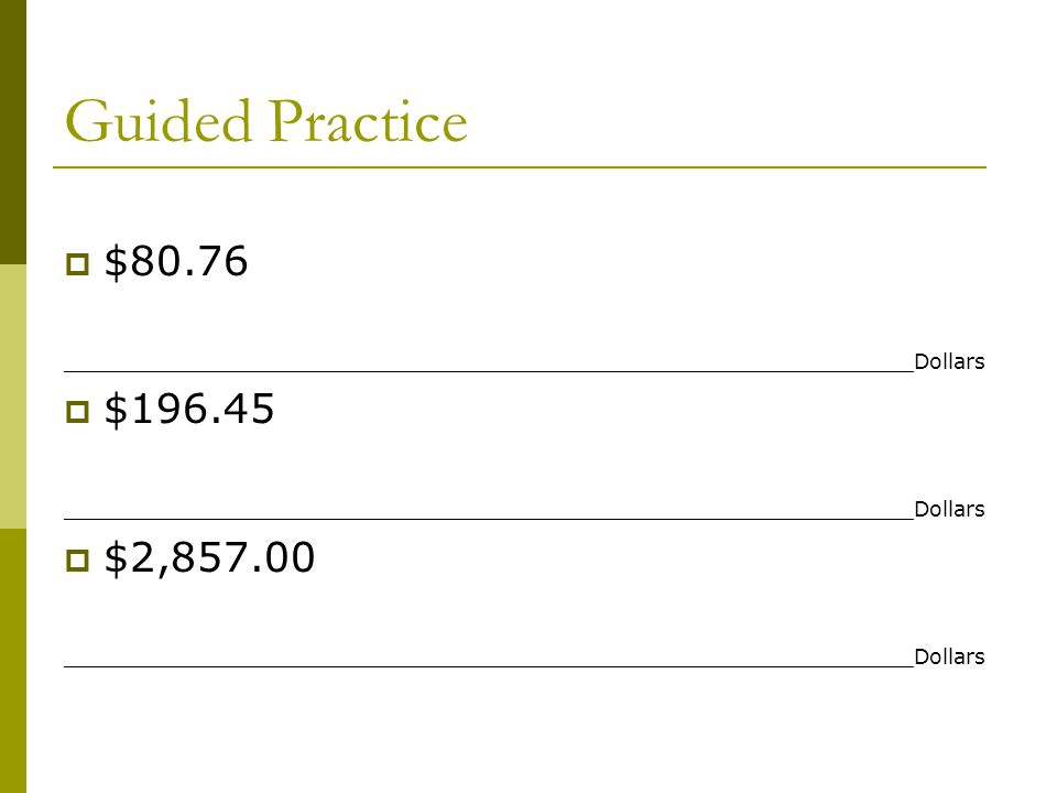 Guided Practice $80.76. _________________________________________________________________Dollars. $196.45.