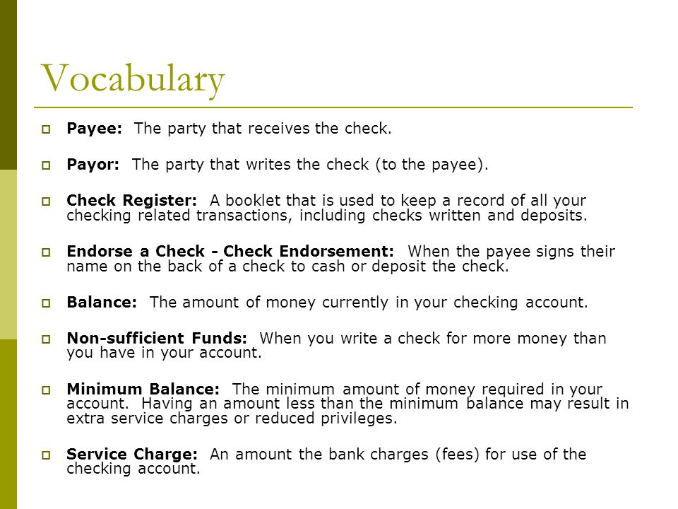 Vocabulary Payee: The party that receives the check.
