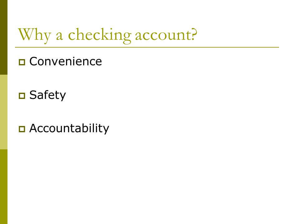 Why a checking account Convenience Safety Accountability