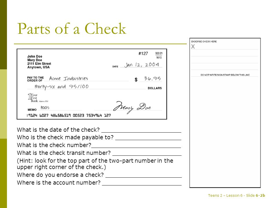 Parts of a Check What is the date of the check _______________________. Who is the check made payable to ___________________.