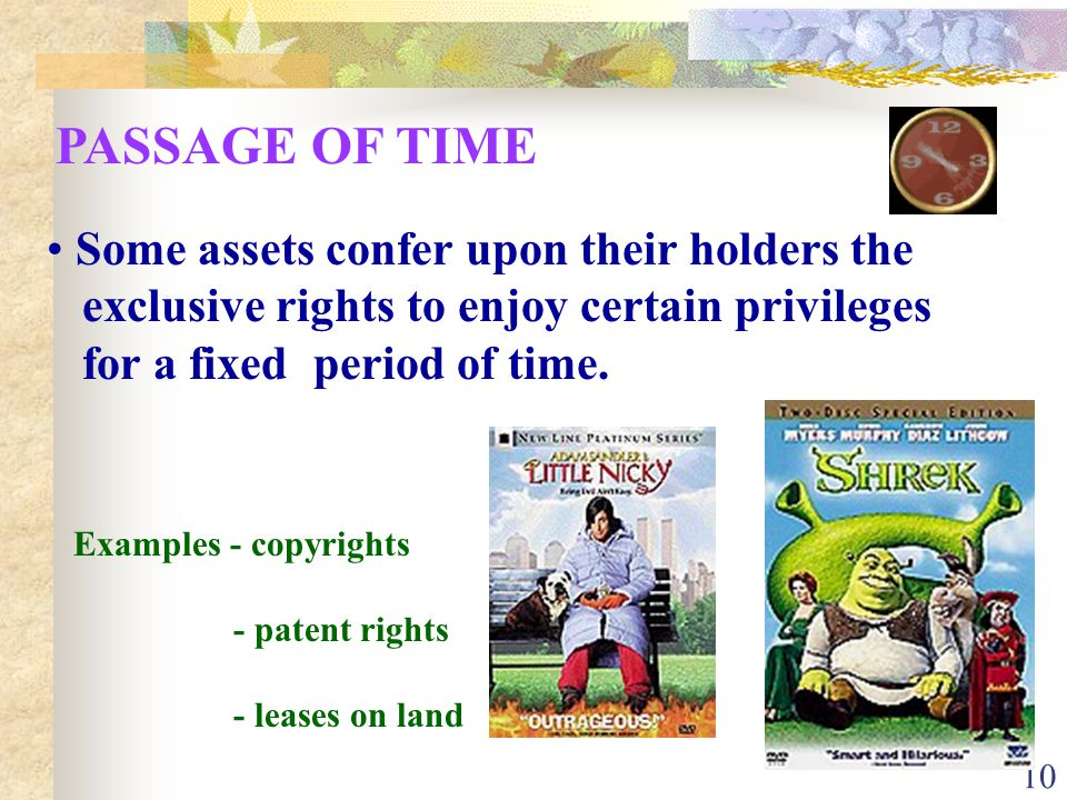 PASSAGE OF TIME Some assets confer upon their holders the