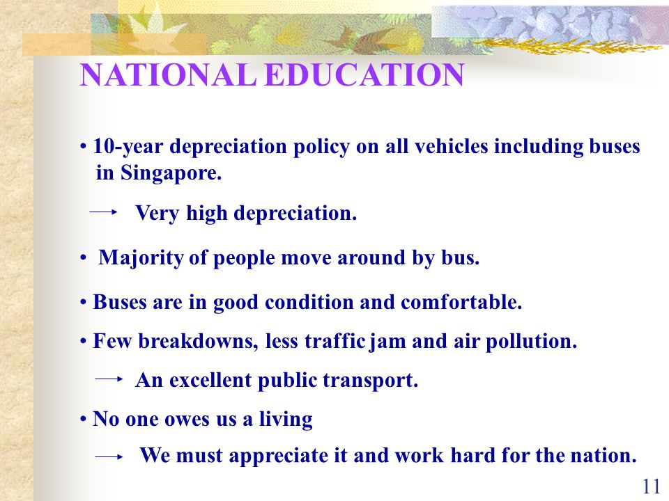 NATIONAL EDUCATION 10-year depreciation policy on all vehicles including buses. in Singapore. Very high depreciation.