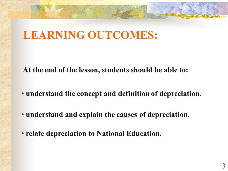 LEARNING OUTCOMES: At the end of the lesson, students should be able to: understand the concept and definition of depreciation.