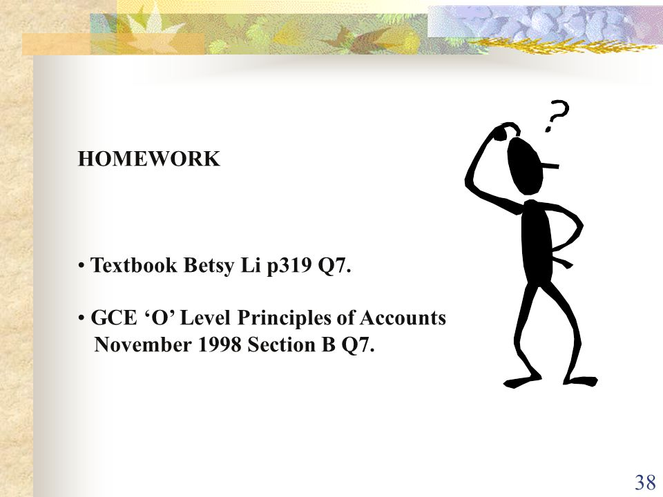 HOMEWORK Textbook Betsy Li p319 Q7. GCE 'O' Level Principles of Accounts.