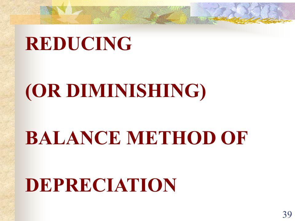 REDUCING (OR DIMINISHING) BALANCE METHOD OF DEPRECIATION