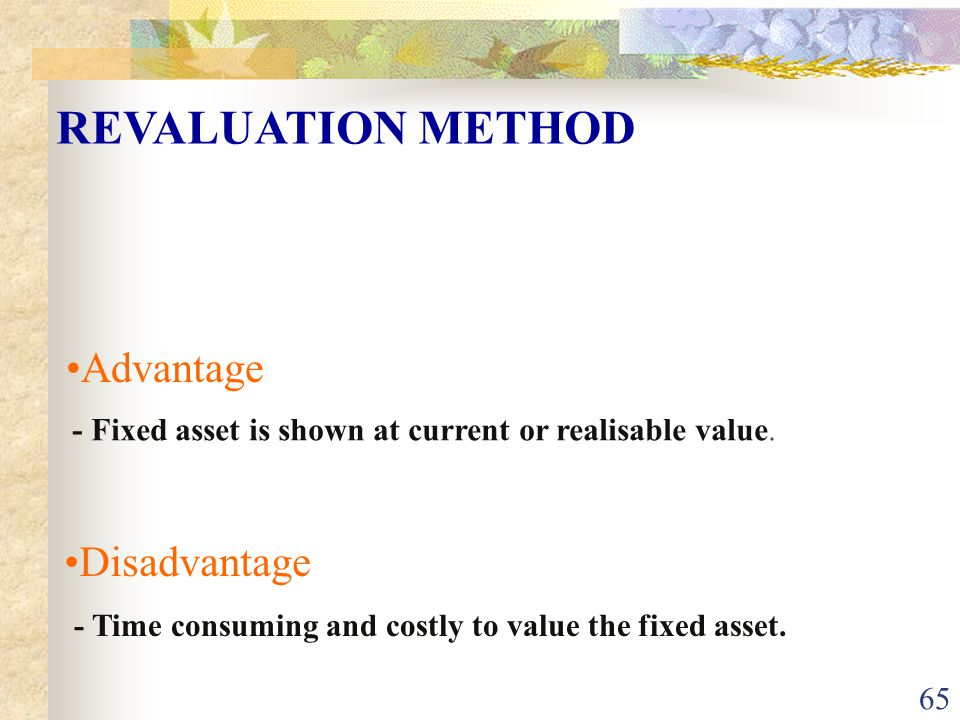 REVALUATION METHOD Advantage Disadvantage