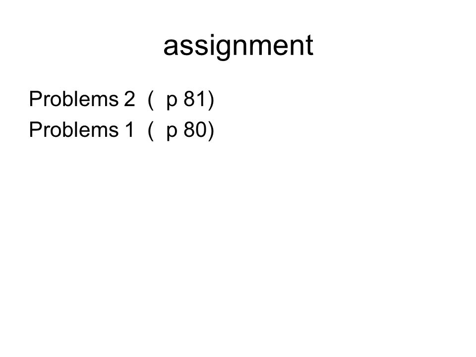 assignment Problems 2 ( p 81) Problems 1 ( p 80)
