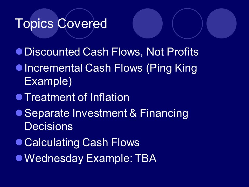 Topics Covered Discounted Cash Flows, Not Profits
