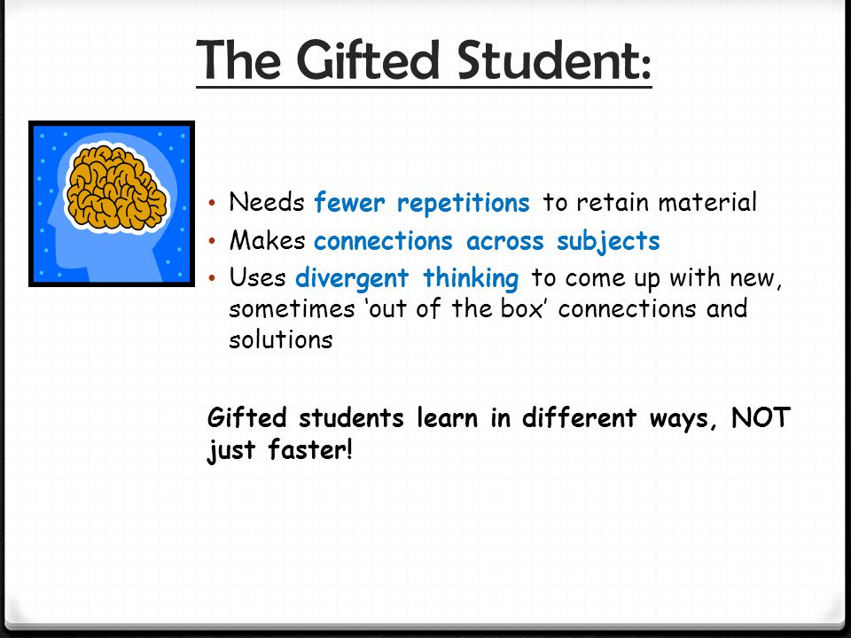 The Gifted Student: Needs fewer repetitions to retain material