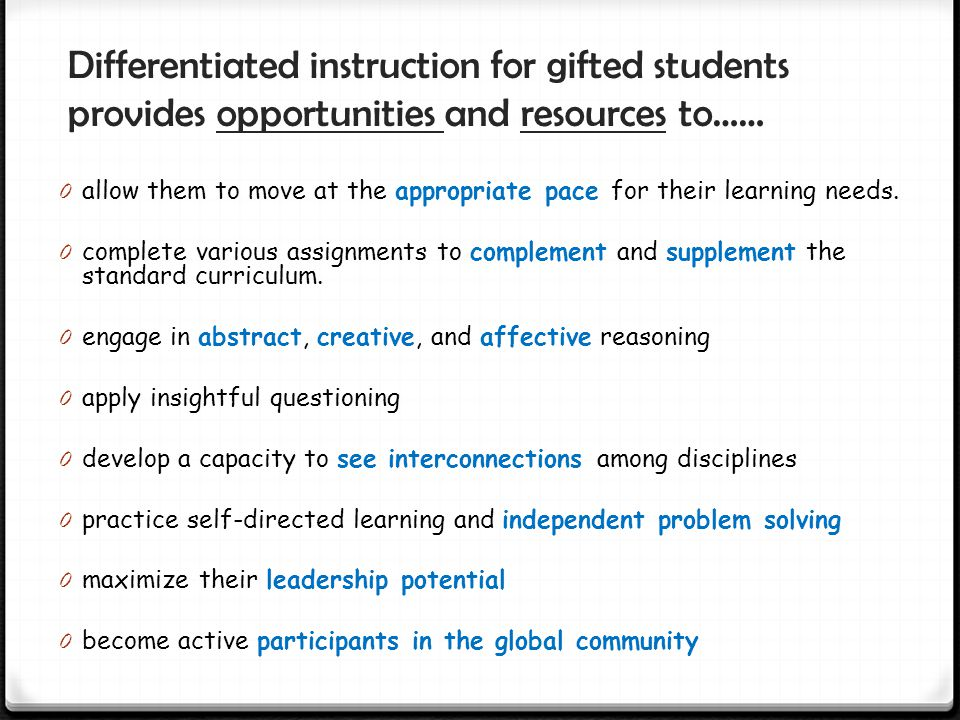 Differentiated instruction for gifted students provides opportunities and resources to……