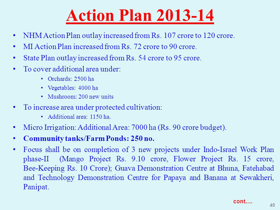 Action Plan 2013-14 NHM Action Plan outlay increased from Rs. 107 crore to 120 crore. MI Action Plan increased from Rs. 72 crore to 90 crore.