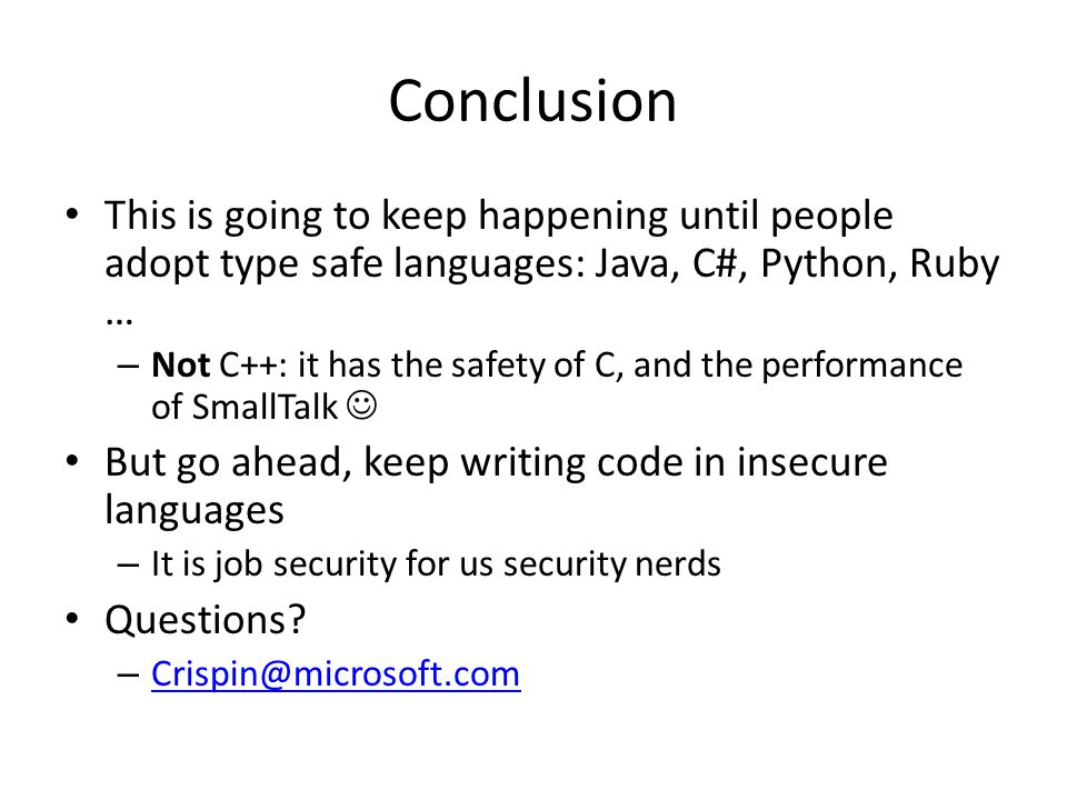 Conclusion This is going to keep happening until people adopt type safe languages: Java, C#, Python, Ruby …