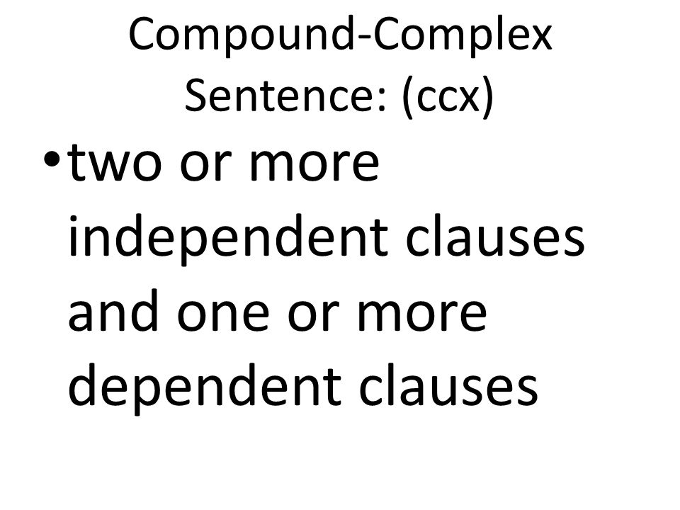 Compound-Complex Sentence: (ccx)