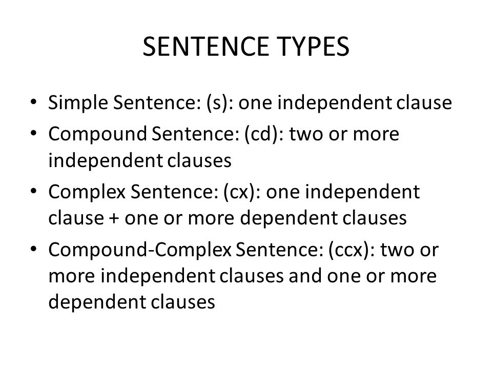 SENTENCE TYPES Simple Sentence: (s): one independent clause