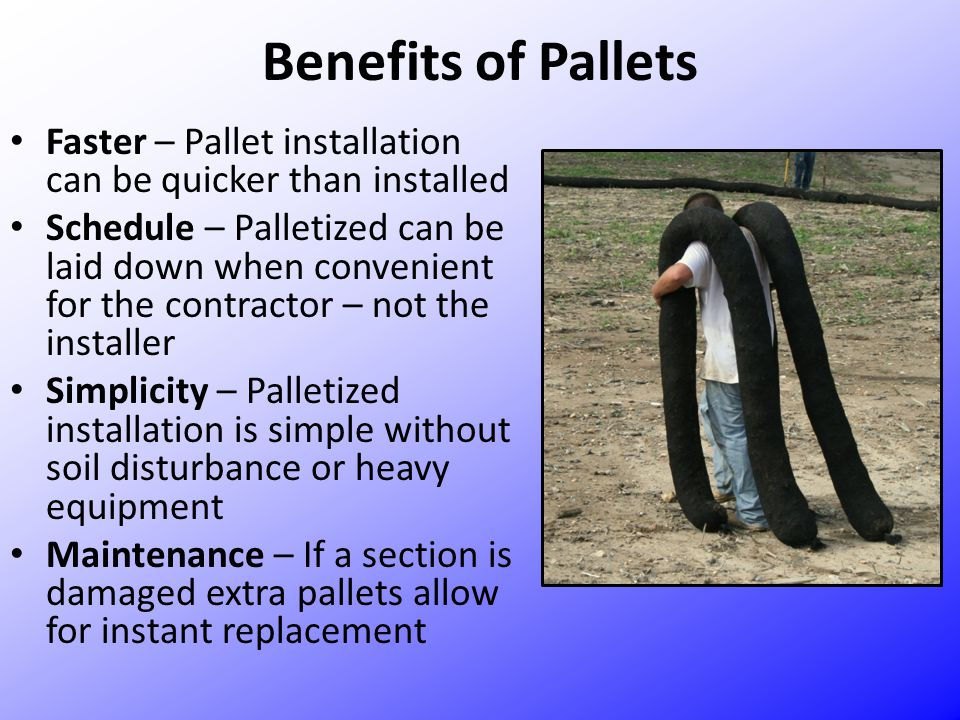Benefits of Pallets Faster – Pallet installation can be quicker than installed.
