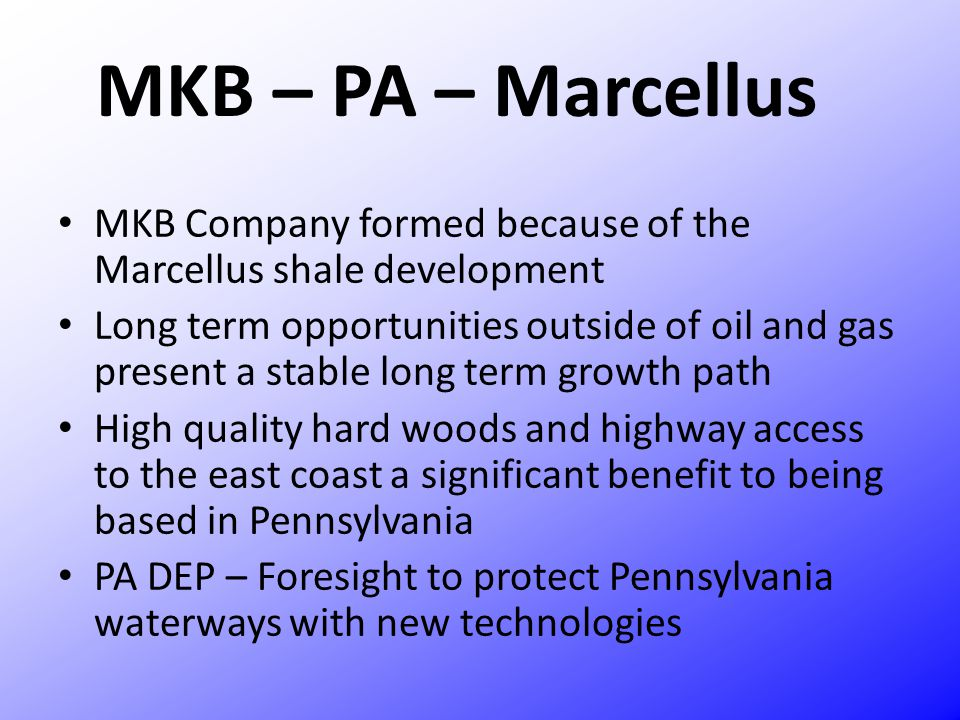 MKB – PA – Marcellus MKB Company formed because of the Marcellus shale development.