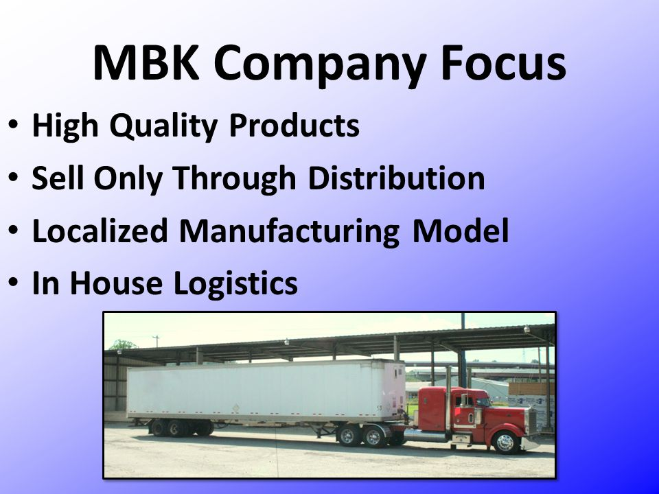 MBK Company Focus High Quality Products Sell Only Through Distribution
