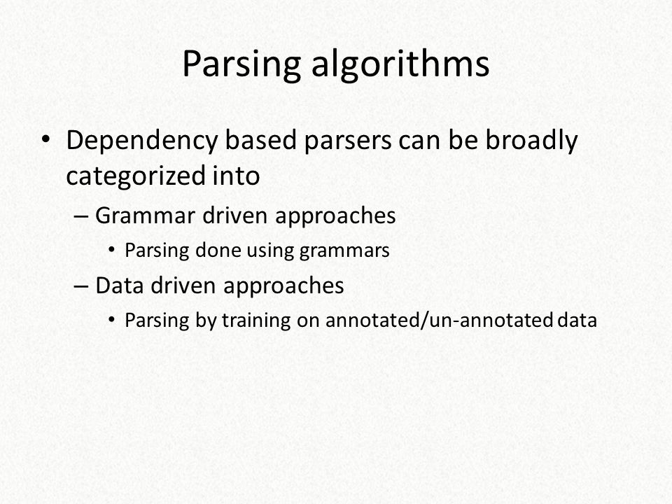 Parsing algorithms Dependency based parsers can be broadly categorized into. Grammar driven approaches.