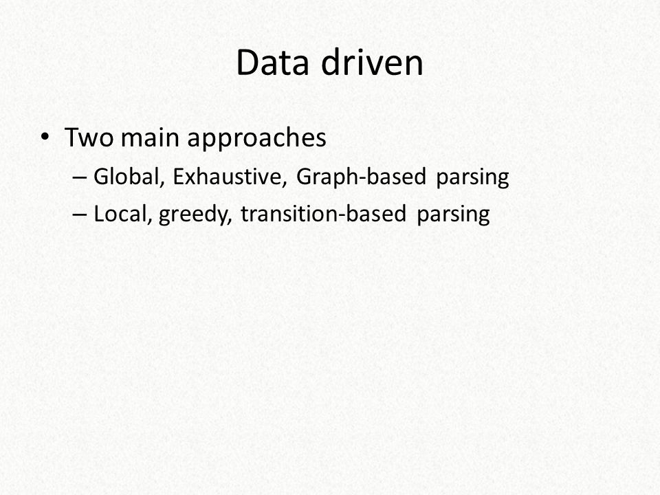 Data driven Two main approaches