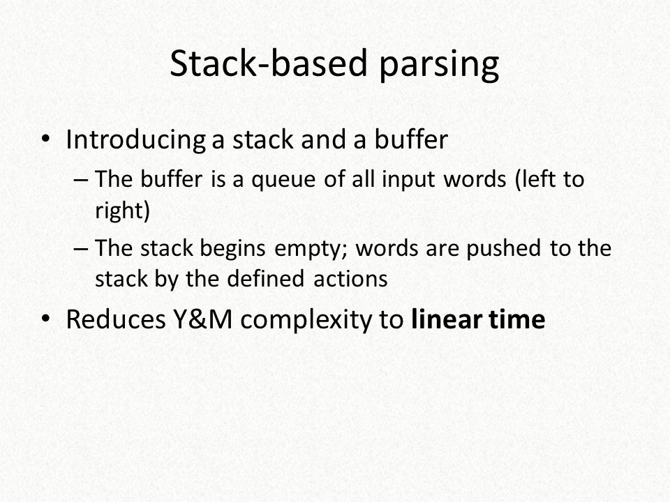 Stack-based parsing Introducing a stack and a buffer