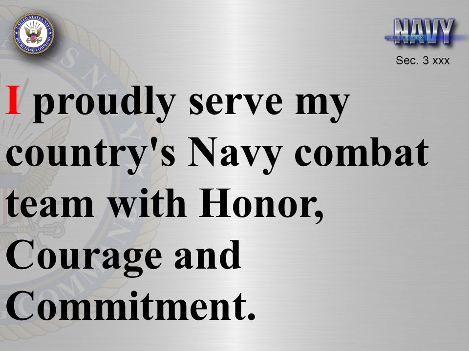 I proudly serve my country s Navy combat team with Honor, Courage and Commitment.