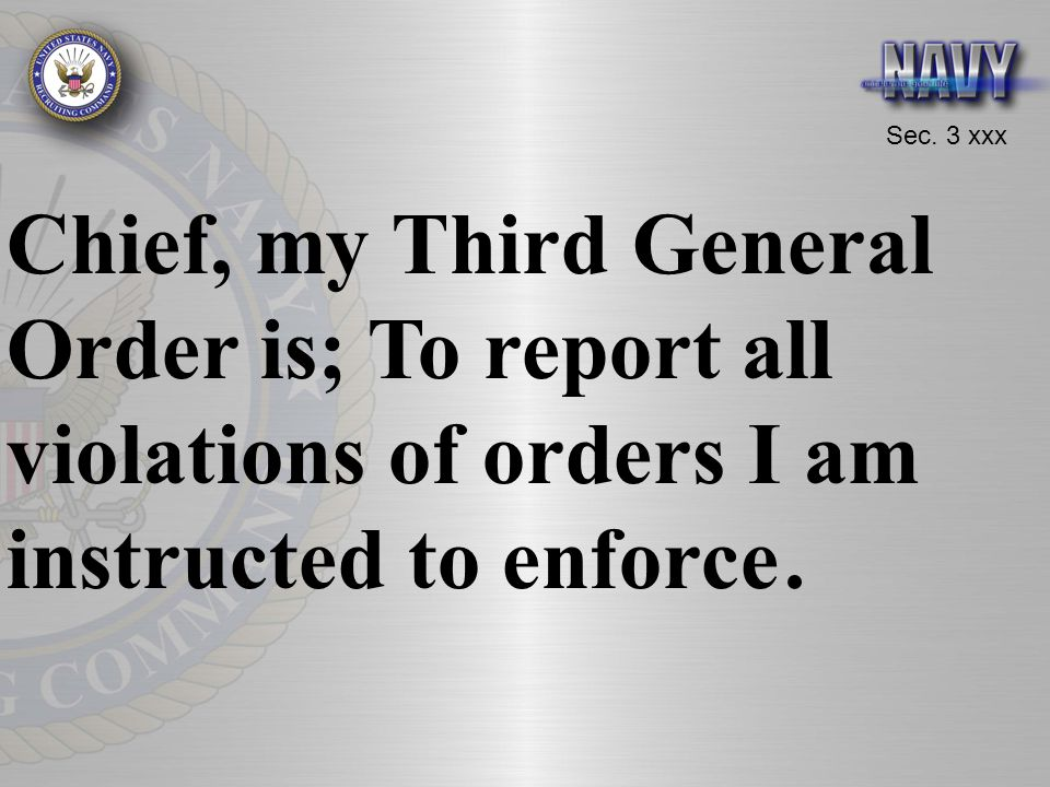 Chief, my Third General Order is; To report all violations of orders I am instructed to enforce .