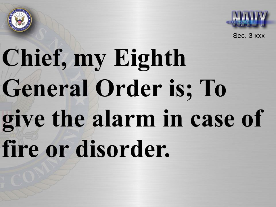 Chief, my Eighth General Order is; To give the alarm in case of fire or disorder.