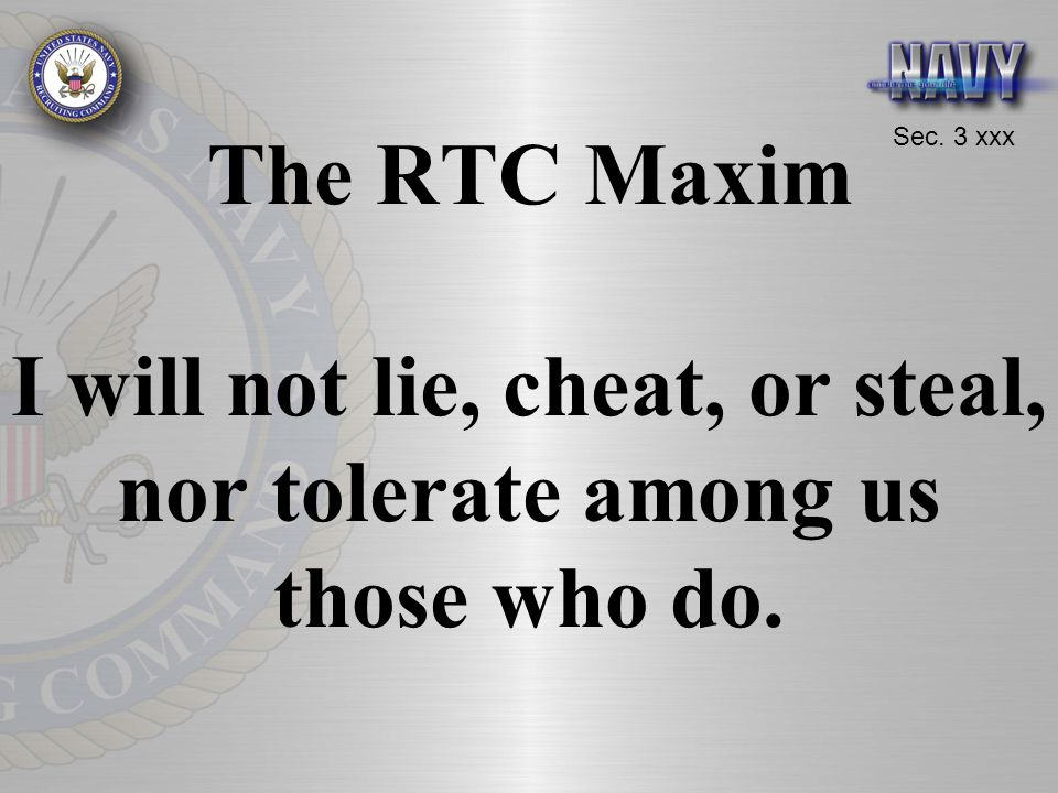 The RTC Maxim I will not lie, cheat, or steal, nor tolerate among us those who do.