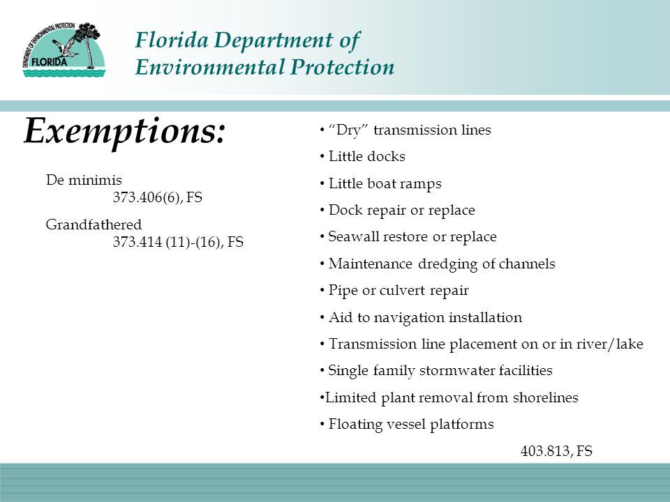 Exemptions: Dry transmission lines. Little docks. Little boat ramps. Dock repair or replace. Seawall restore or replace.