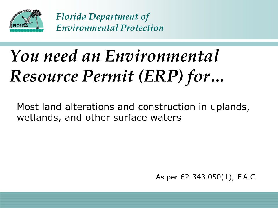 You need an Environmental Resource Permit (ERP) for…