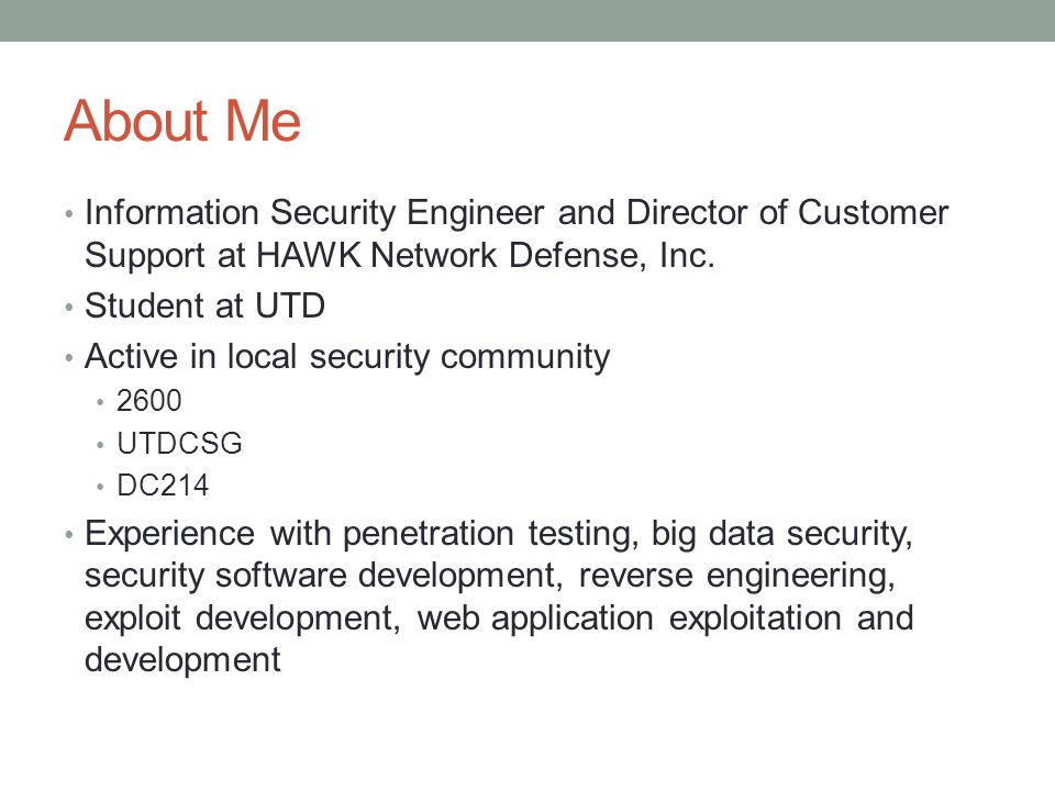 About Me Information Security Engineer and Director of Customer Support at HAWK Network Defense, Inc.