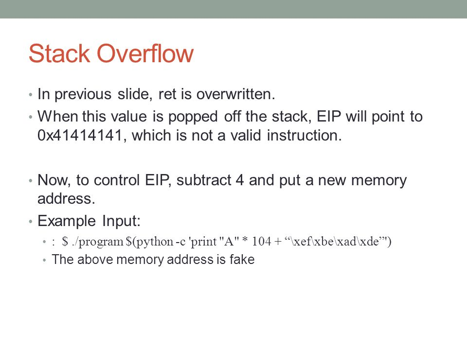 Stack Overflow In previous slide, ret is overwritten.