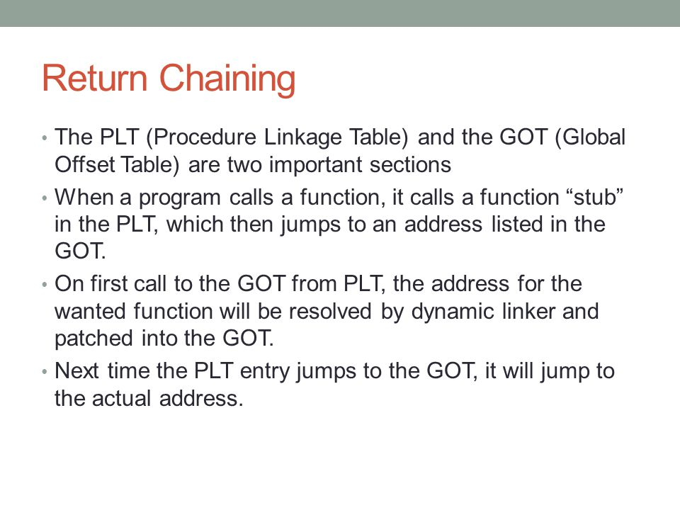 Return Chaining The PLT (Procedure Linkage Table) and the GOT (Global Offset Table) are two important sections.