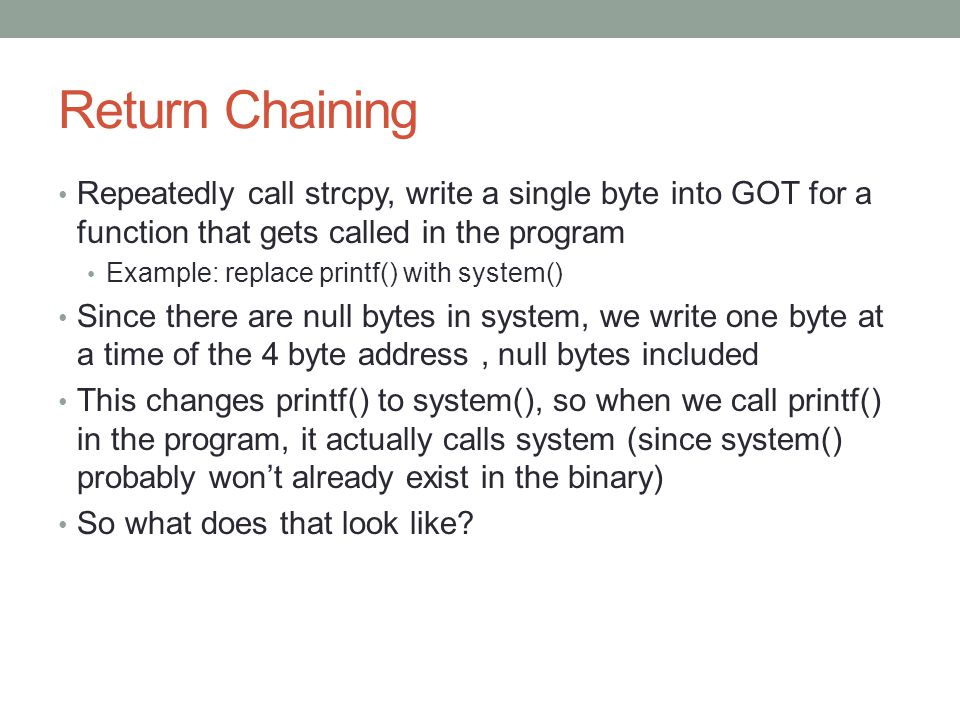 Return Chaining Repeatedly call strcpy, write a single byte into GOT for a function that gets called in the program.