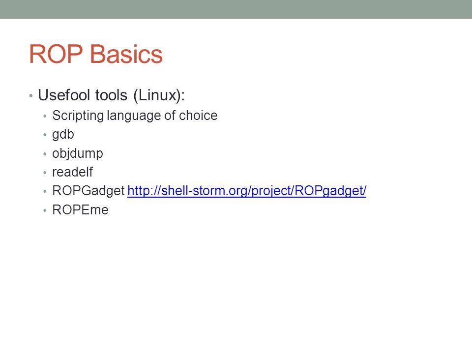 ROP Basics Usefool tools (Linux): Scripting language of choice gdb