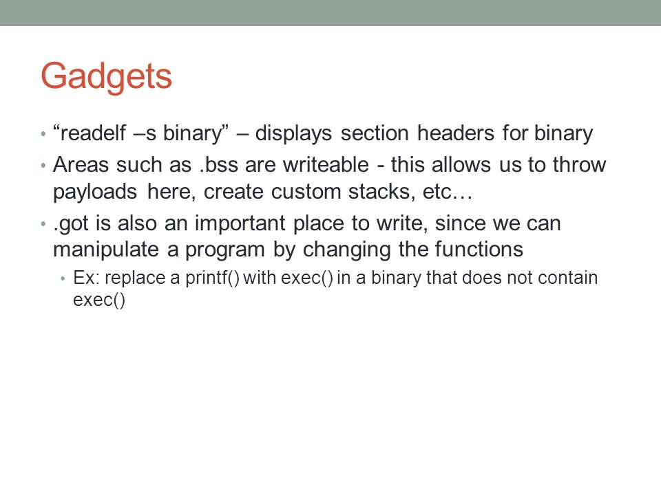 Gadgets readelf –s binary – displays section headers for binary