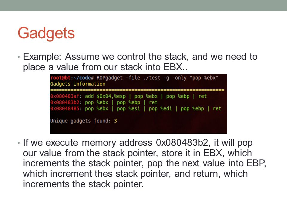 Gadgets Example: Assume we control the stack, and we need to place a value from our stack into EBX..