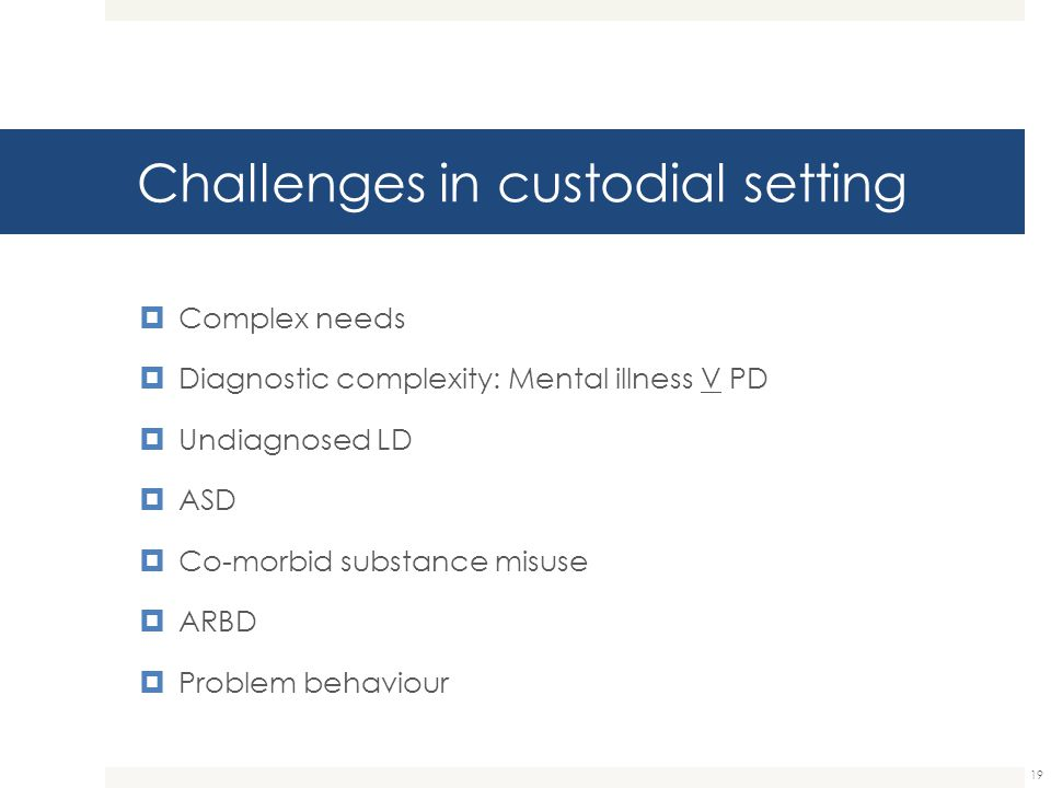 Challenges in custodial setting