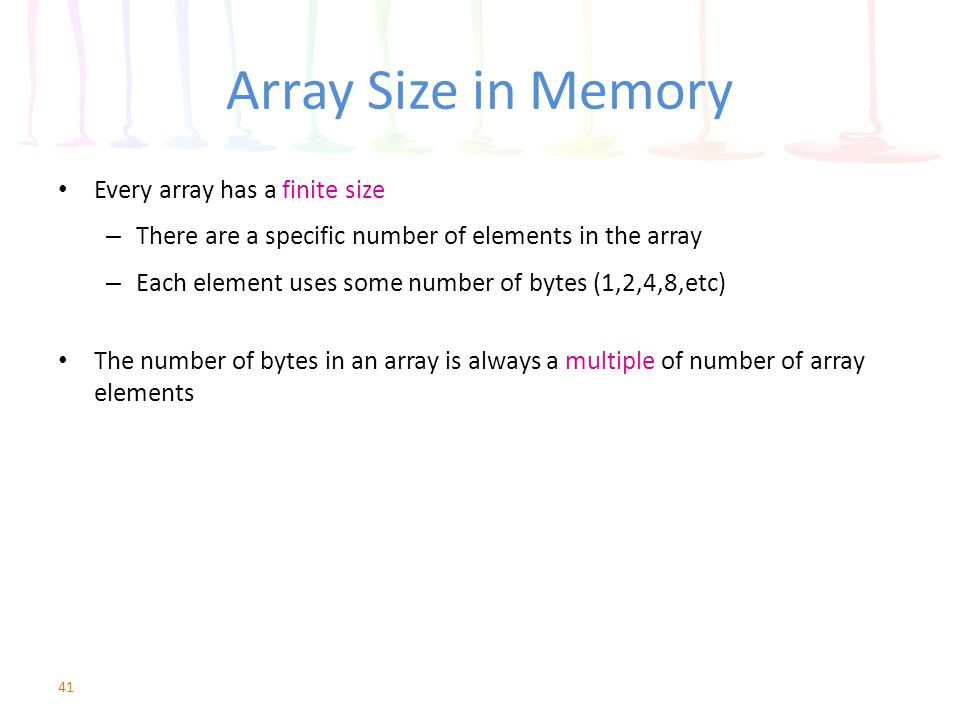 Array Size in Memory Every array has a finite size