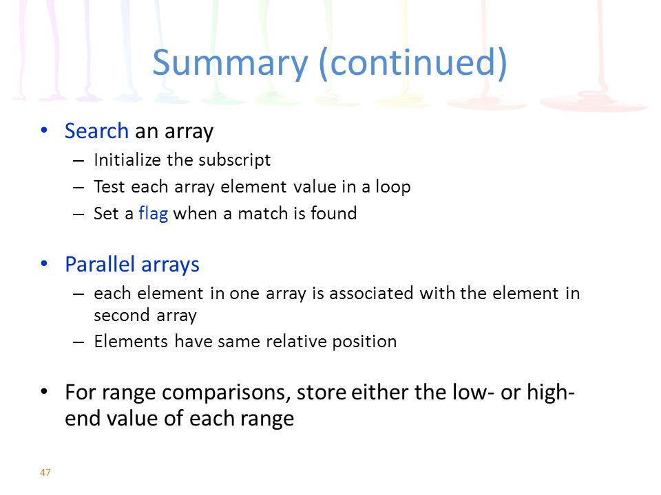 Summary (continued) Search an array Parallel arrays