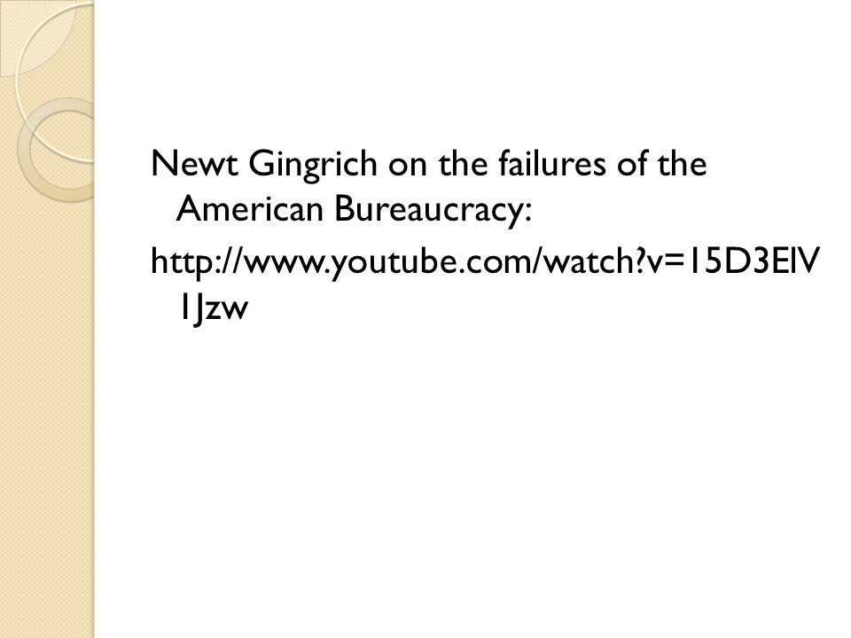 Newt Gingrich on the failures of the American Bureaucracy: http://www