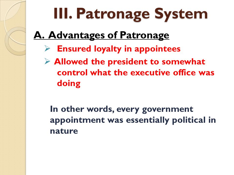III. Patronage System A. Advantages of Patronage