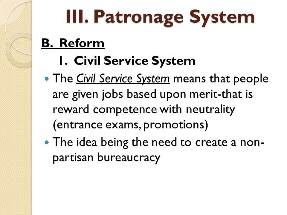 III. Patronage System B. Reform 1. Civil Service System