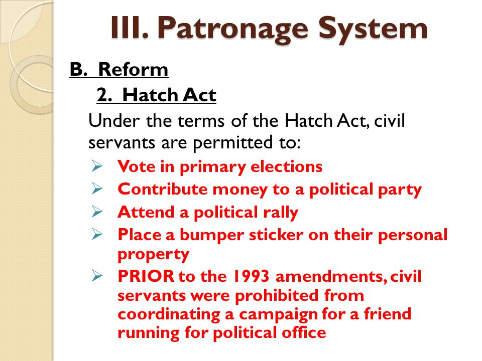 III. Patronage System B. Reform 2. Hatch Act