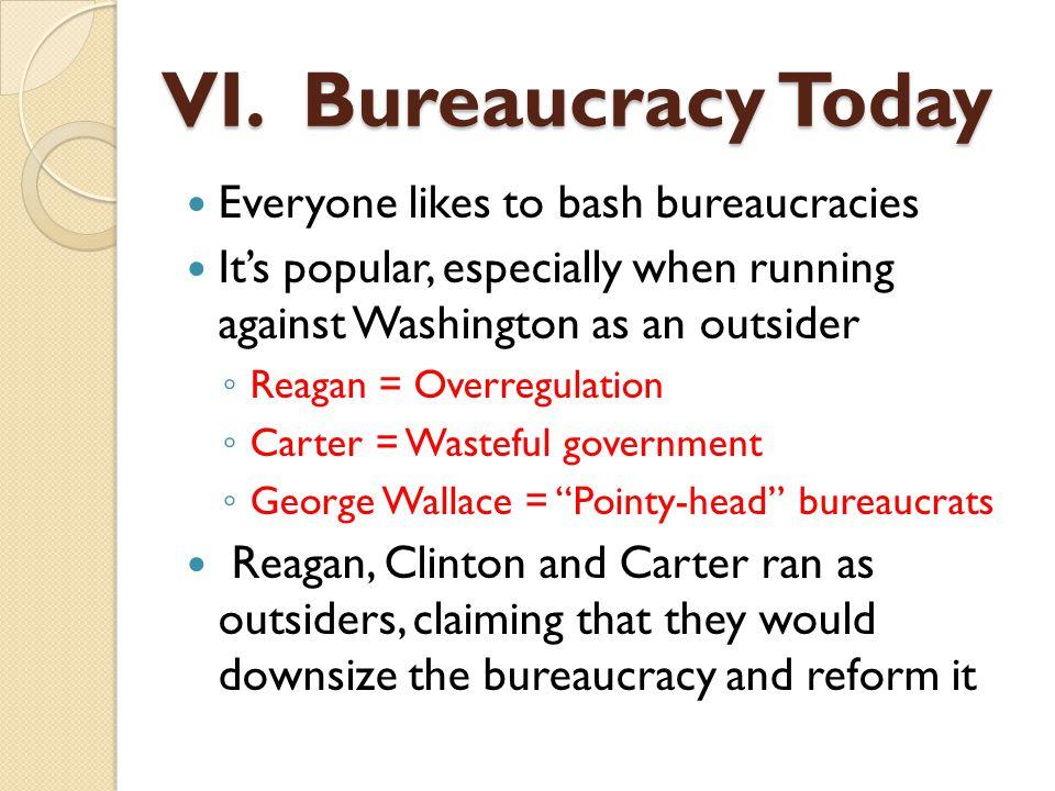 VI. Bureaucracy Today Everyone likes to bash bureaucracies
