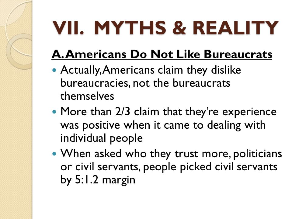 VII. MYTHS & REALITY A. Americans Do Not Like Bureaucrats