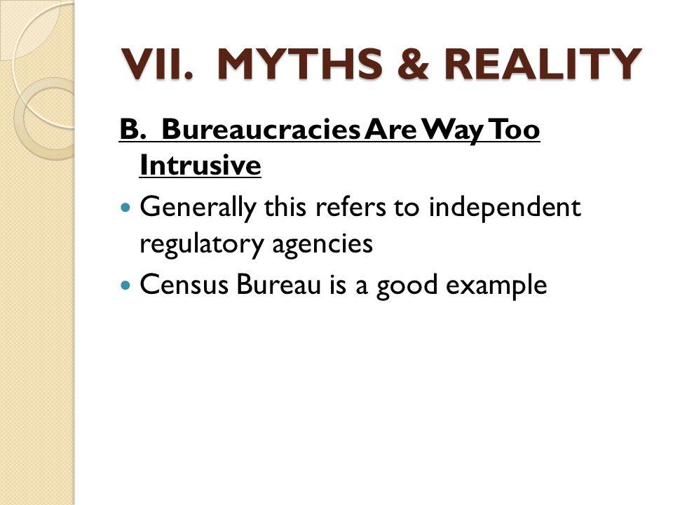 VII. MYTHS & REALITY B. Bureaucracies Are Way Too Intrusive